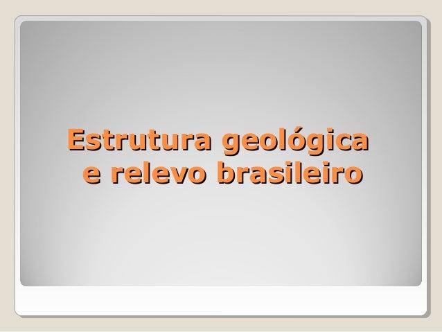 Estrutura geológicaEstrutura geológica e relevo brasileiroe relevo brasileiro