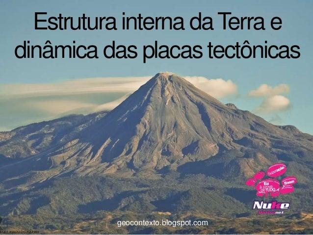 Estrutura interna daTerra edinâmica das placas tectônicasgeocontexto.blogspot.com