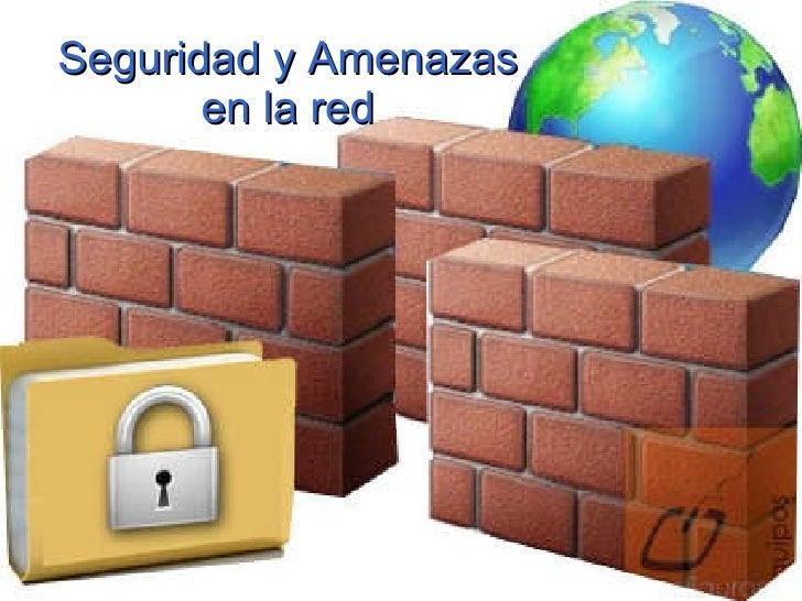 Seguridad   y Amenazas en la red