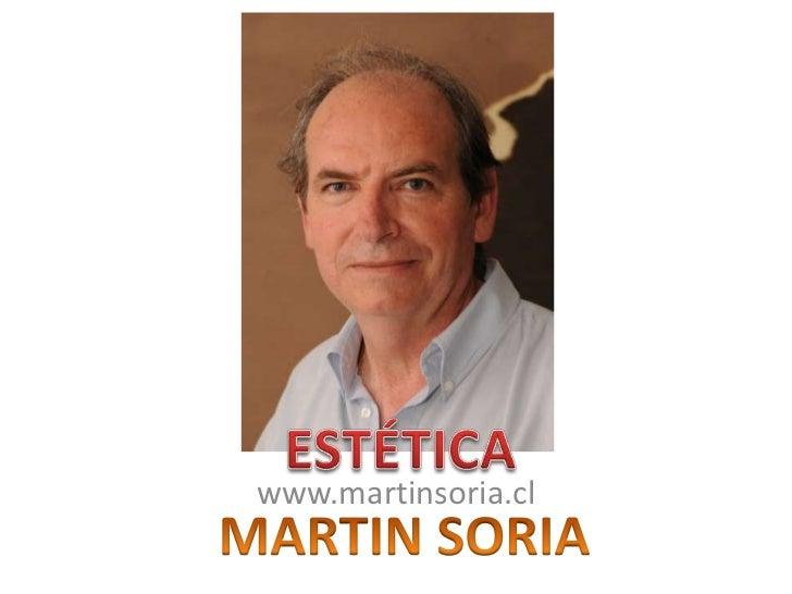 ESTÉTICA<br />www.martinsoria.cl<br />MARTIN SORIA<br />