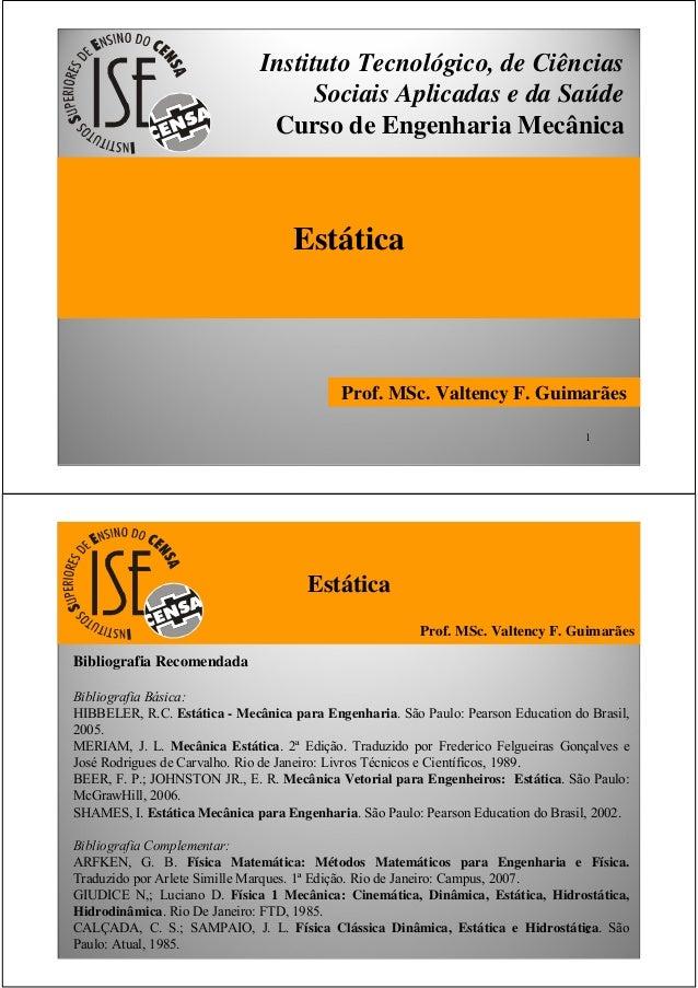 1 Prof. MSc. Valtency F. Guimarães Estática Instituto Tecnológico, de Ciências Sociais Aplicadas e da Saúde Curso de Engen...