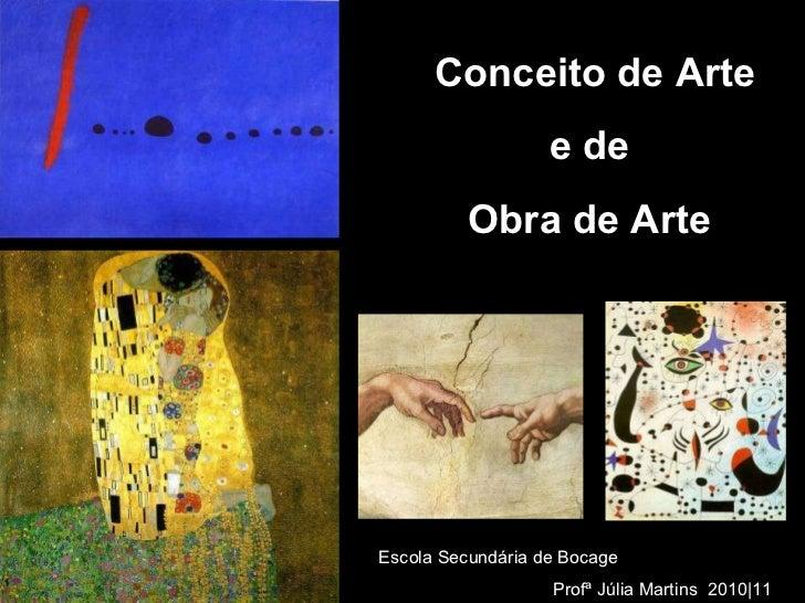 Conceito de Arte e de  Obra de Arte Escola Secundária de Bocage Profª Júlia Martins  2010|11