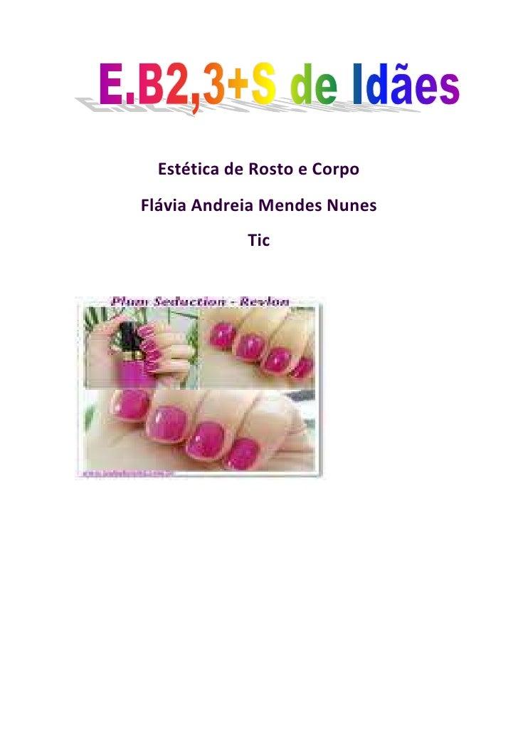 Estética de Rosto e Corpo<br />Flávia Andreia Mendes Nunes<br />Tic<br />Eu chamo-me Flávia Andreia Mendes Nunes, tenho 15...