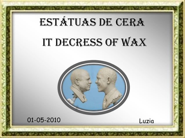 ESTÁTUAS DE CERA    IT DECRESS OF WAX01-05-2010         Luzia