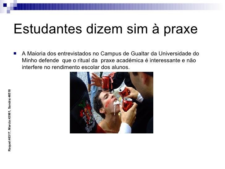 Estudantes dizem sim à praxe <ul><li>A Maioria dos entrevistados no Campus de Gualtar da Universidade do Minho defende  qu...