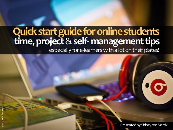 Quick start guide for online students                          time, project & self‐ management tips                      ...