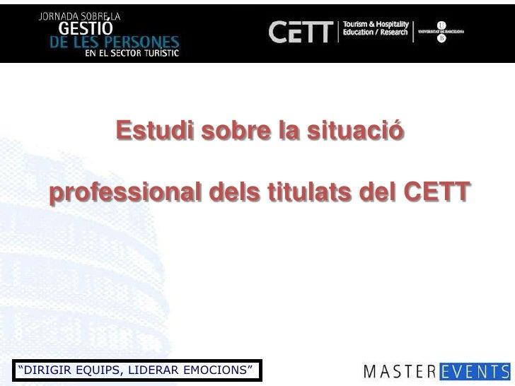 Estudi sobre la situacióprofessionaldelstitulats del CETT<br />