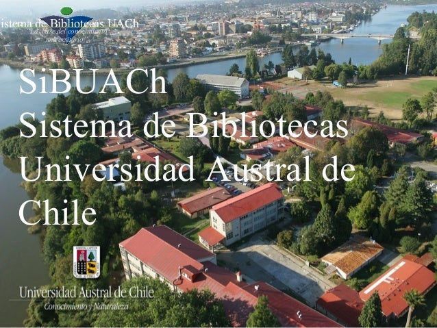 """Sistema de Bibliotecas UACh      """"La base del conocimiento           universitario""""    SiBUACh    Sistema de Bibliotecas  ..."""