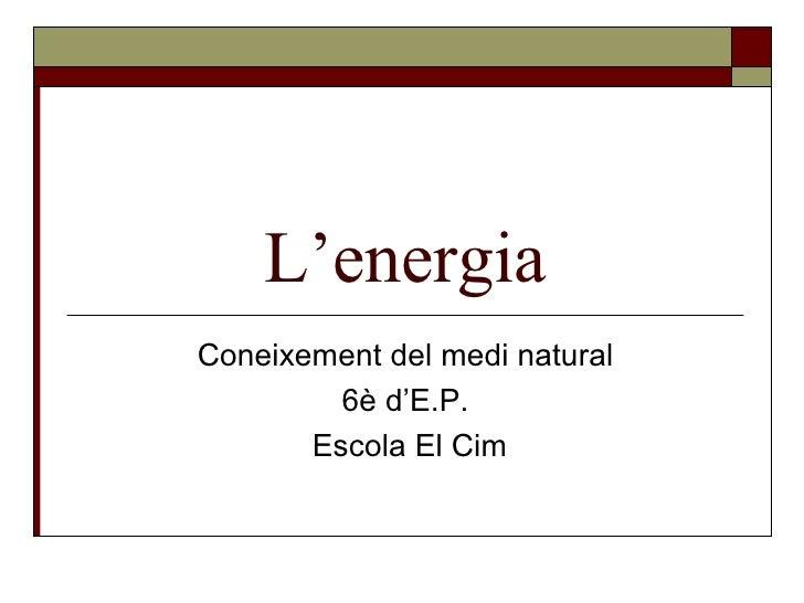 L'energia Coneixement del medi natural 6è d'E.P. Escola El Cim