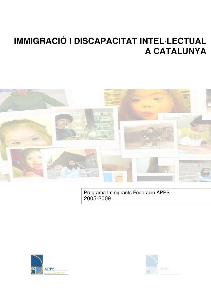 IMMIGRACIÓ I DISCAPACITAT INTEL·LECTUAL                            A CATALUNYA                   Programa Immigrants Feder...