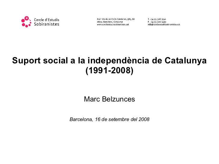 Suport social a la independència de Catalunya                   (1991-2008)                      Marc Belzunces           ...