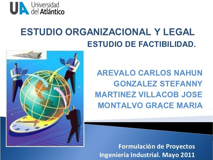 ESTUDIO DE FACTIBILIDAD. AREVALO CARLOS NAHUN GONZALEZ STEFANNY MARTINEZ VILLACOB JOSE MONTALVO GRACE MARIA Formulación de...
