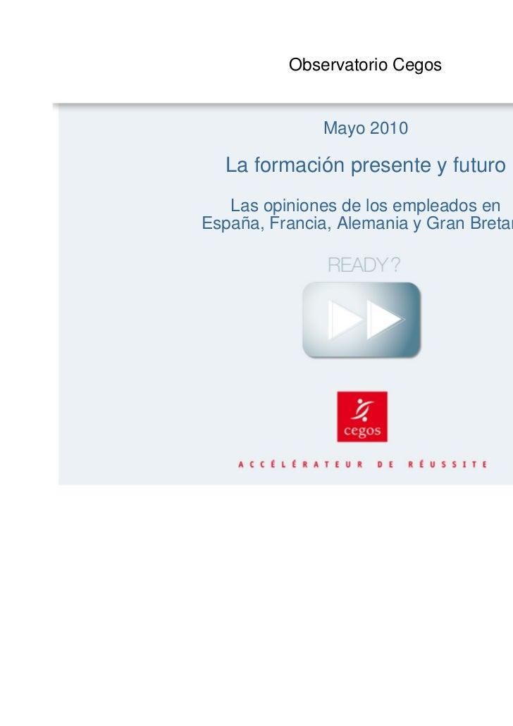 Observatorio Cegos              Mayo 2010  La formación presente y futuro   Las opiniones de los empleados enEspaña, Franc...