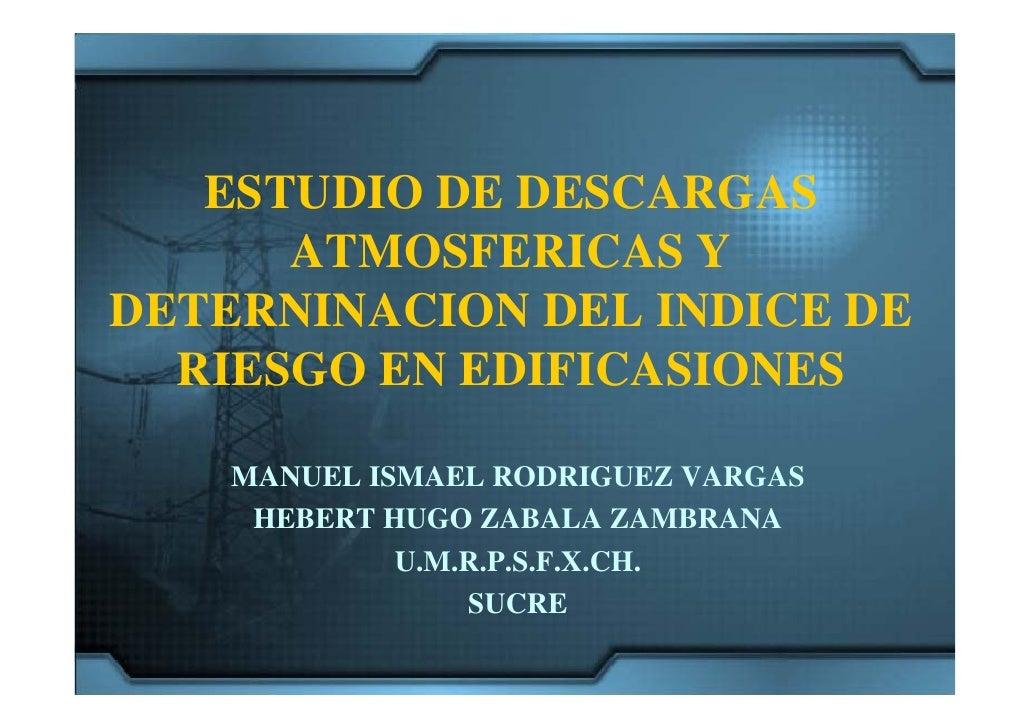 ESTUDIO DE DESCARGAS       ATMOSFERICAS Y DETERNINACION DEL INDICE DE   RIESGO EN EDIFICASIONES      MANUEL ISMAEL RODRIGU...