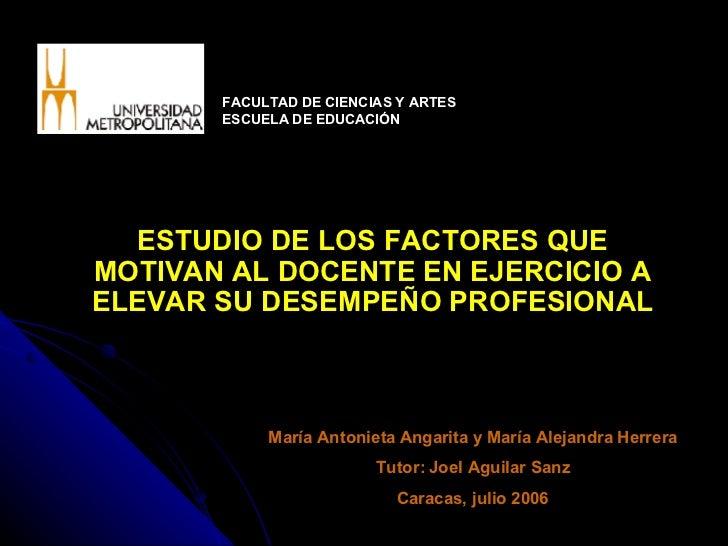 ESTUDIO DE LOS FACTORES QUE MOTIVAN AL DOCENTE EN EJERCICIO A ELEVAR SU DESEMPEÑO PROFESIONAL FACULTAD DE CIENCIAS Y ARTES...