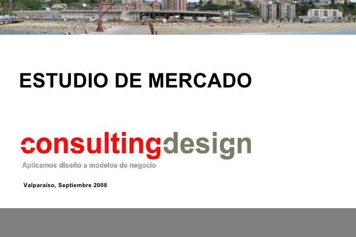 <ul><ul><li>ESTUDIO DE MERCADO </li></ul></ul>Valpara íso, Septiembre 2008