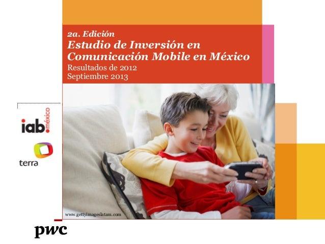 2a. Edición  Estudio de Inversión en Comunicación Mobile en México Resultados de 2012 Septiembre 2013  www.gettyimageslata...