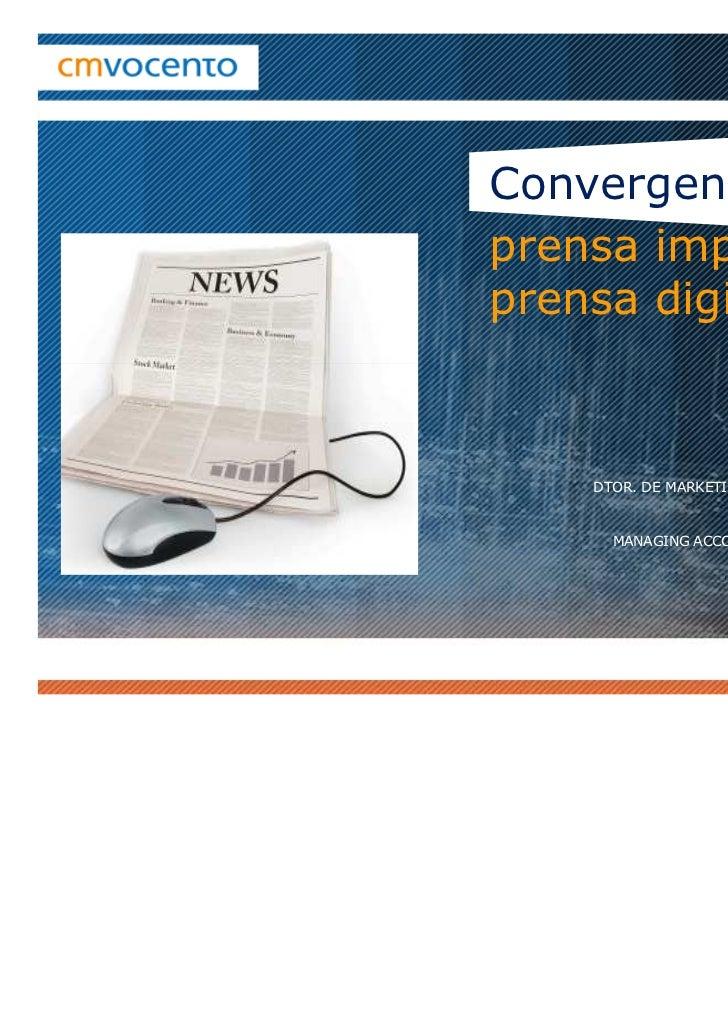 Convergencia:prensa impresa yprensa digital                           ALVARO NOTARIO    DTOR. DE MARKETING PUBLICITARIO DE...