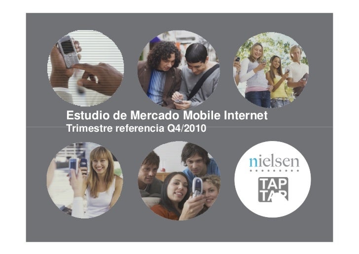 Estudio de Mercado Mobile InternetTrimestre referencia Q4/2010                        Confidential & Proprietary •All righ...