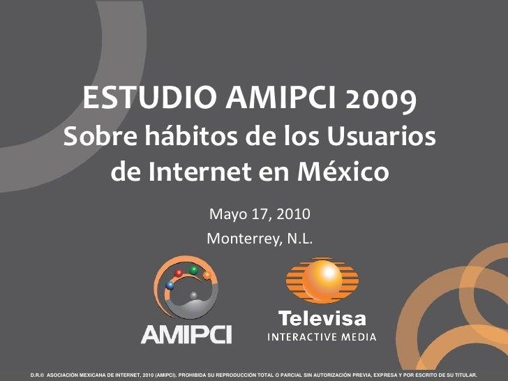 ESTUDIO AMIPCI 2009            Sobre hábitos de los Usuarios               de Internet en México                          ...