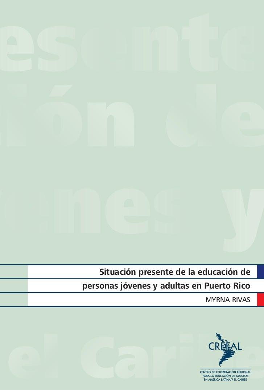 Situación presente de la educación depersonas jóvenes y adultas en Puerto Rico                              MYRNA RIVAS