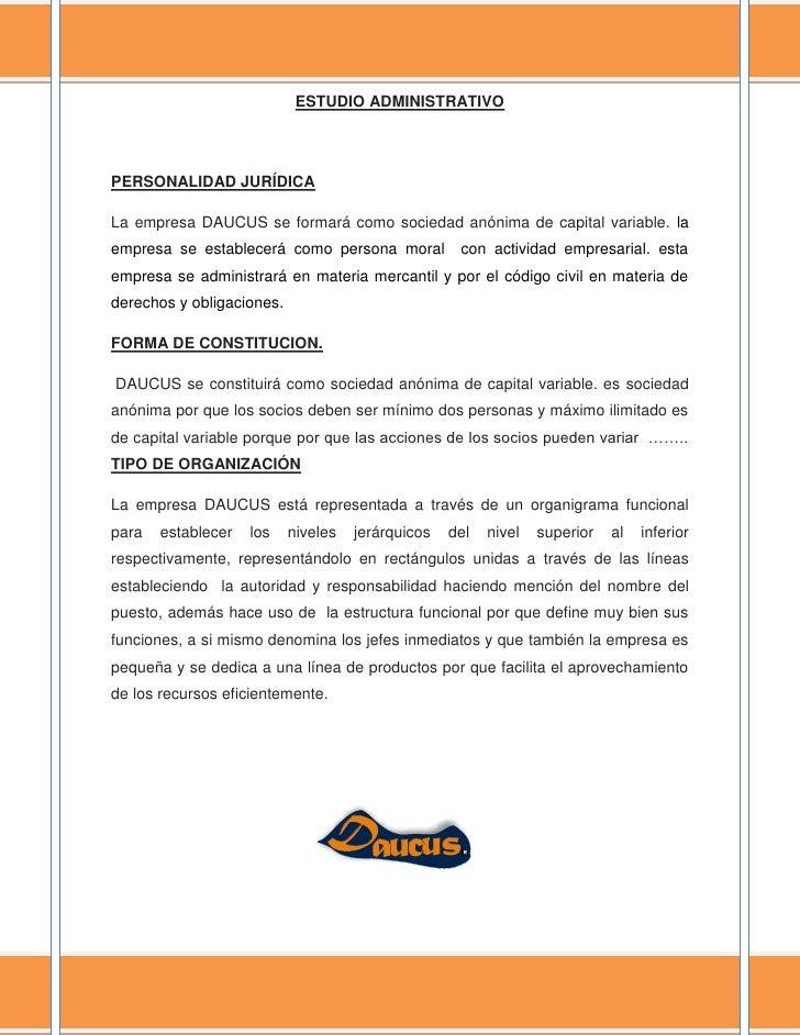 ESTUDIO ADMINISTRATIVOPERSONALIDAD JURÍDICALa empresa DAUCUS se formará como sociedad anónima de capital variable. laempre...