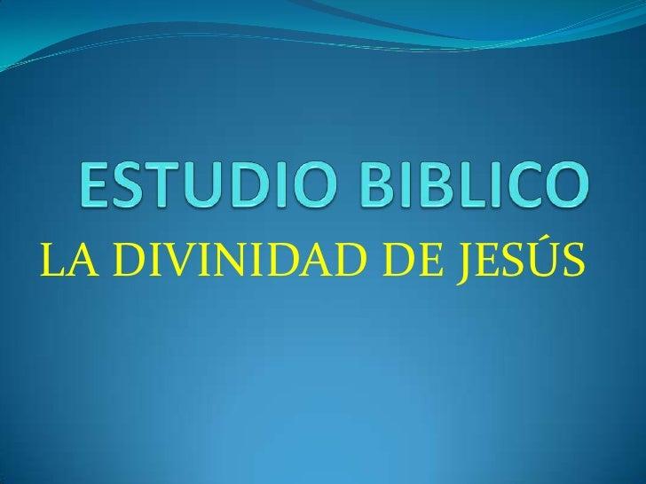 ESTUDIOS BIBLICO LA DIVINIDAD DE JESUS