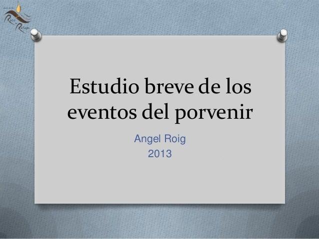 Estudio breve de los eventos del porvenir Angel Roig 2013