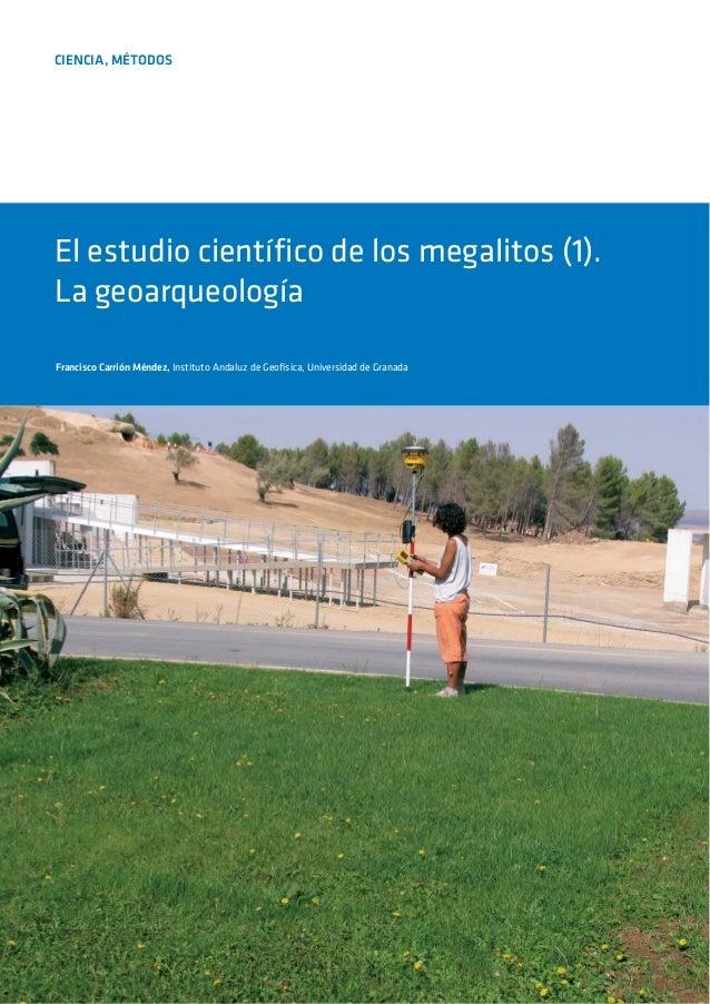 CIENCIA, MÉTODOS El estudio científico de los megalitos (1). La geoarqueología Francisco Carrión Méndez, Instituto Andaluz...