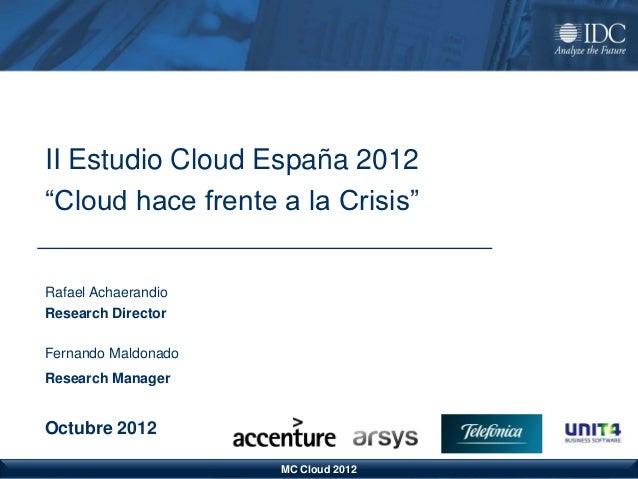 "II Estudio Cloud España 2012  ""Cloud hace frente a la Crisis""  Rafael Achaerandio  Research Director  Fernando Maldonado  ..."
