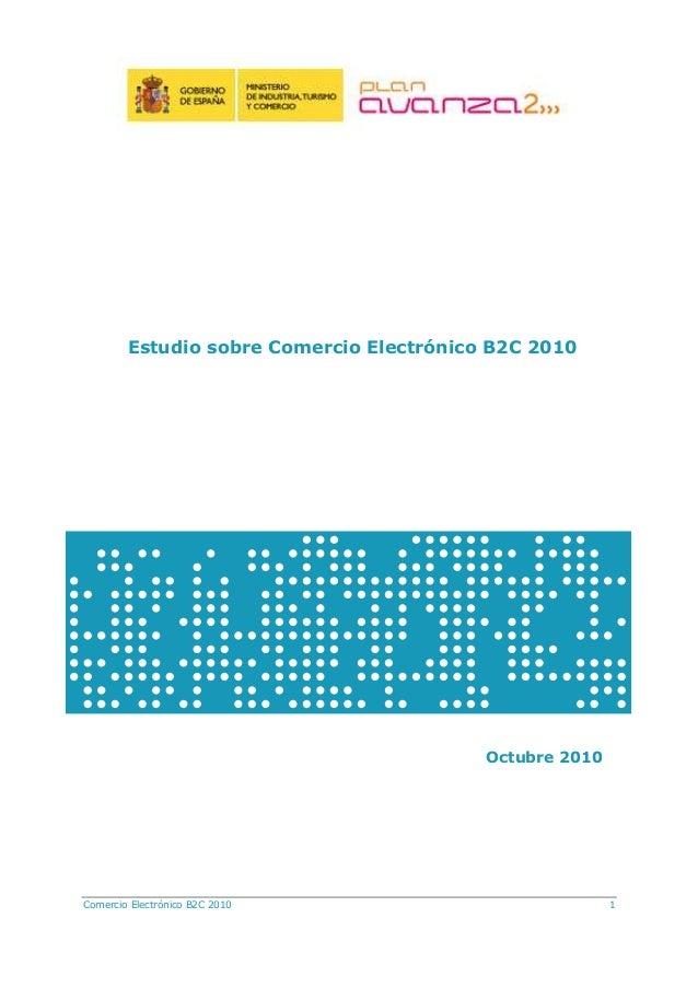 Comercio Electrónico B2C 2010 1 Estudio sobre Comercio Electrónico B2C 2010 Octubre 2010