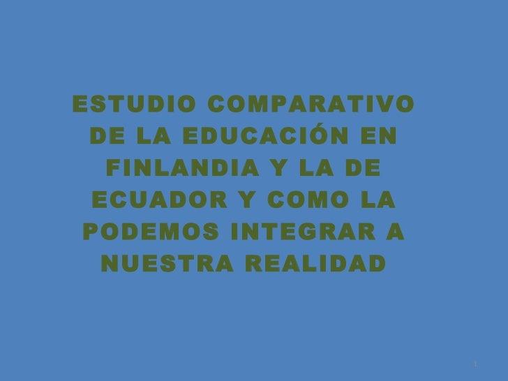 ESTUDIO COMPARATIVO DE LA EDUCACIÓN EN FINLANDIA  Y LA DE ECUADOR Y COMO LA PODEMOS INTEGRAR A NUESTRA REALIDAD