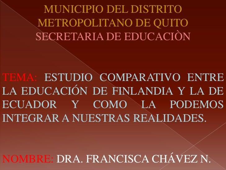 MUNICIPIO DEL DISTRITO     METROPOLITANO DE QUITO     SECRETARIA DE EDUCACIÒNTEMA: ESTUDIO COMPARATIVO ENTRELA EDUCACIÓN D...