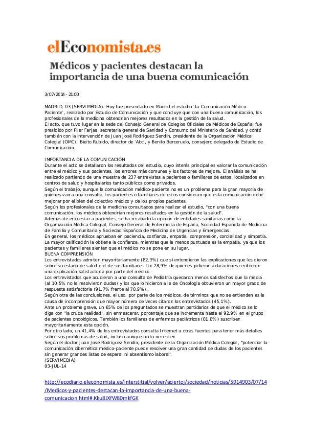 3/07/2014 - 21:00 MADRID, 03 (SERVIMEDIA).-Hoy fue presentado en Madrid el estudio 'La Comunicación Médico- Paciente', rea...