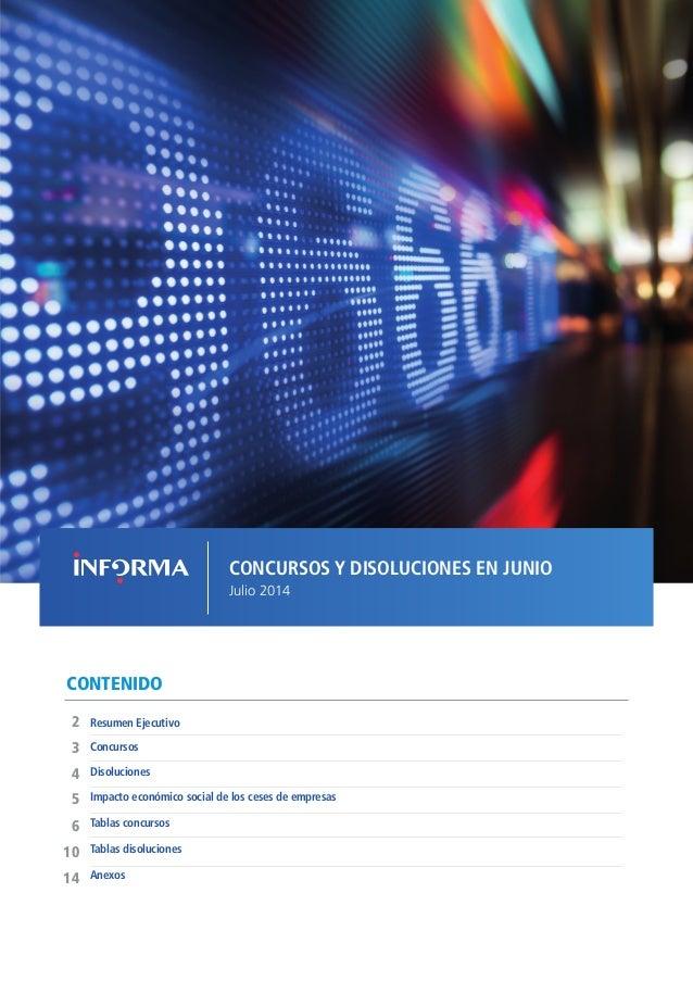 CONCURSOS Y DISOLUCIONES EN JUNIO Julio 2014 CONTENIDO Disoluciones Resumen Ejecutivo2 5 4 3 Impacto económico social de l...
