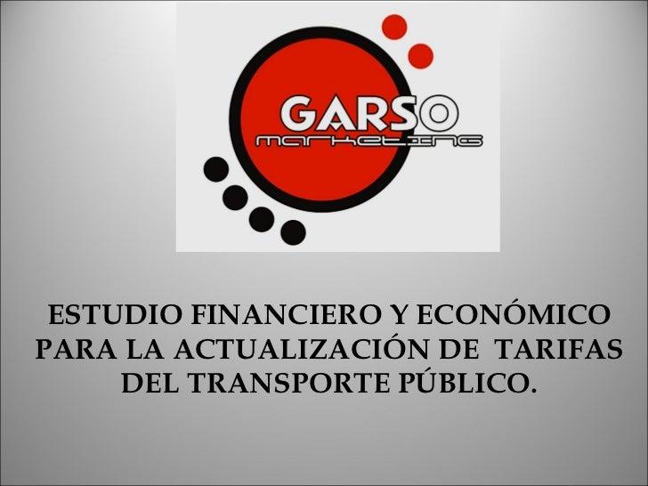 ESTUDIO FINANCIERO Y ECONÓMICO PARA LA ACTUALIZACIÓN DE  TARIFAS DEL TRANSPORTE PÚBLICO.