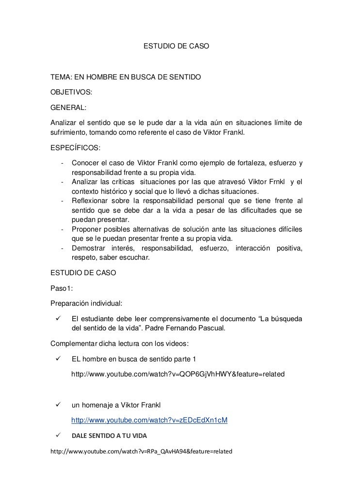 ESTUDIO DE CASO<br />TEMA: EN HOMBRE EN BUSCA DE SENTIDO<br />OBJETIVOS:<br />GENERAL:<br />Analizar el sentido que se le ...