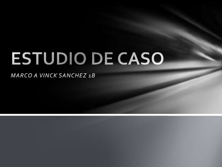 MARCO A VINCK SANCHEZ 1B<br />ESTUDIO DE CASO<br />