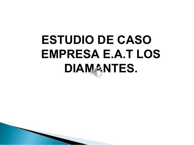ESTUDIO DE CASO EMPRESA E.A.T LOS DIAMANTES.