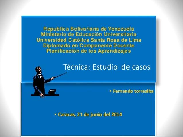 • Fernando torrealba • Caracas, 21 de junio del 2014 Republica Bolivariana de Venezuela Ministerio de Educación Universita...