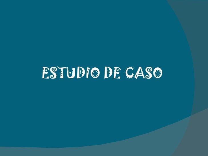 ESTUDIO DE CASO
