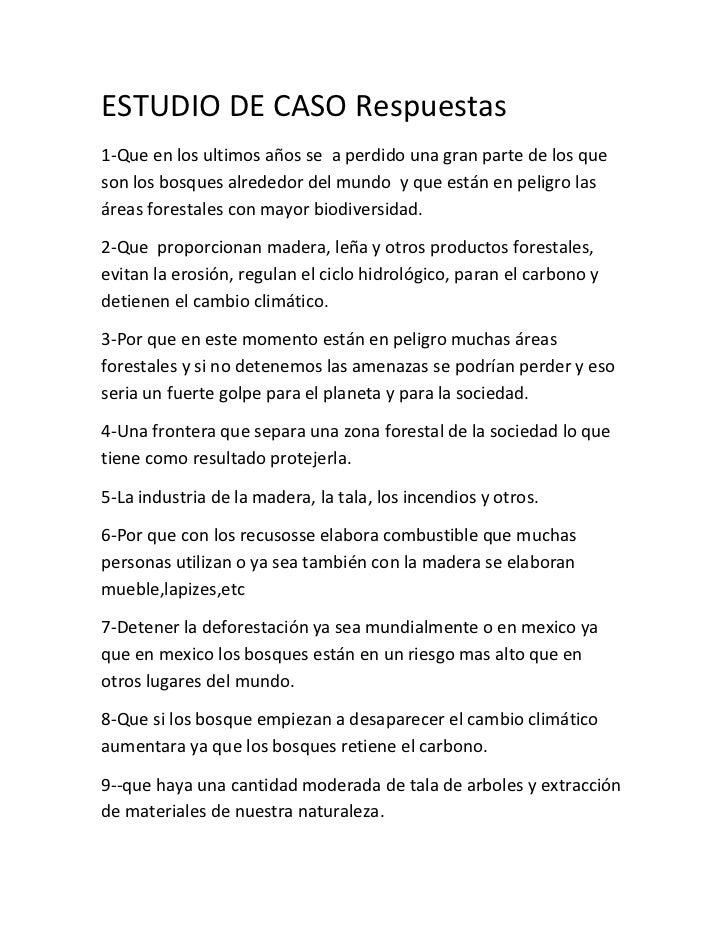 ESTUDIO DE CASO Respuestas1-Que en los ultimos años se a perdido una gran parte de los queson los bosques alrededor del mu...