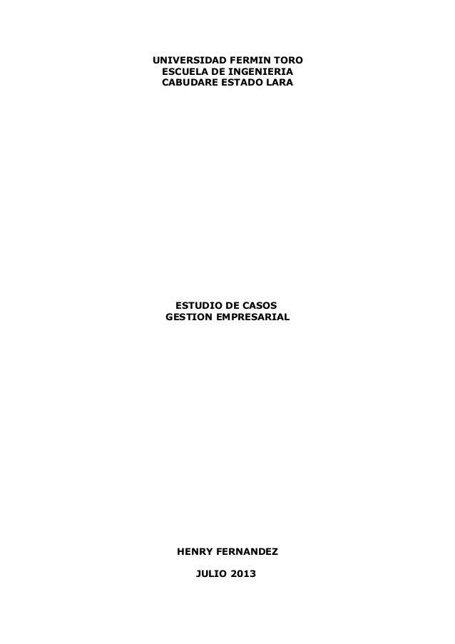 UNIVERSIDAD FERMIN TORO ESCUELA DE INGENIERIA CABUDARE ESTADO LARA ESTUDIO DE CASOS GESTION EMPRESARIAL HENRY FERNANDEZ JU...
