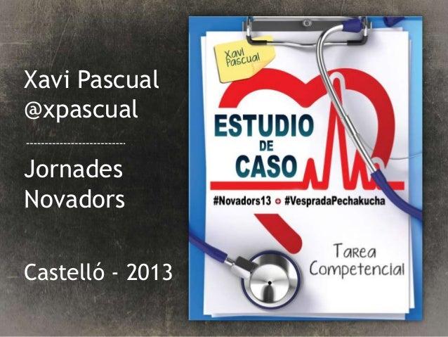 Xavi Pascual @xpascual Jornades Novadors Castelló - 2013