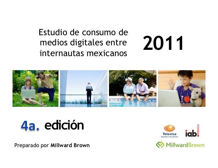 Estudio de consumo de        medios digitales entre        internautas mexicanos                                 2011     ...