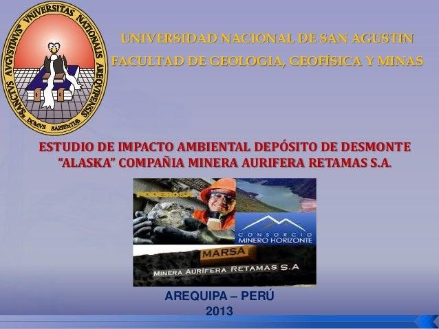 AREQUIPA – PERÚ 2013 UNIVERSIDAD NACIONAL DE SAN AGUSTIN FACULTAD DE GEOLOGIA, GEOFÍSICA Y MINAS ESTUDIO DE IMPACTO AMBIEN...
