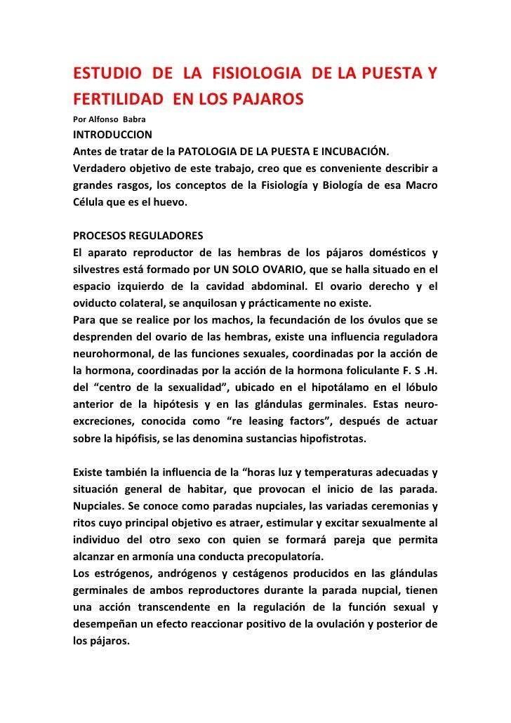 ESTUDIO DE LA FISIOLOGIA DE LA PUESTA YFERTILIDAD EN LOS PAJAROSPor Alfonso BabraINTRODUCCIONAntes de tratar de la PATOLOG...