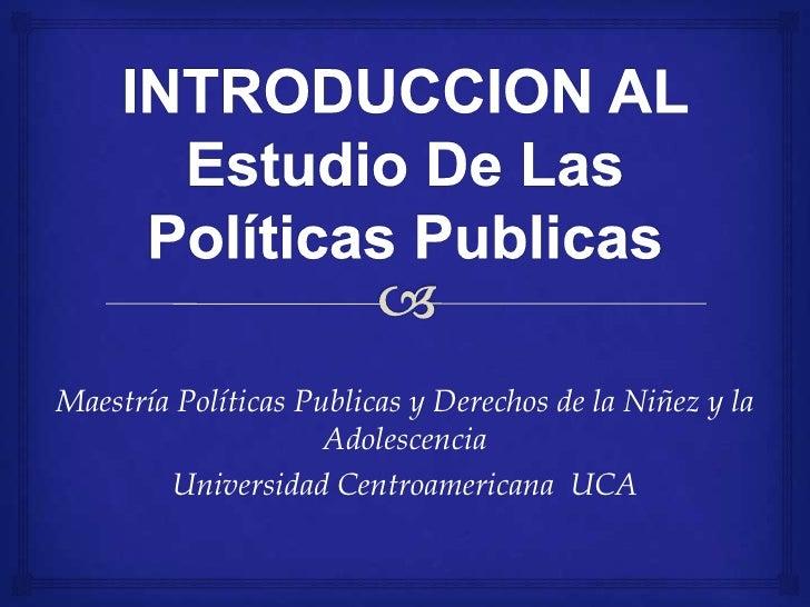 Maestría Políticas Publicas y Derechos de la Niñez y la                     Adolescencia        Universidad Centroamerican...