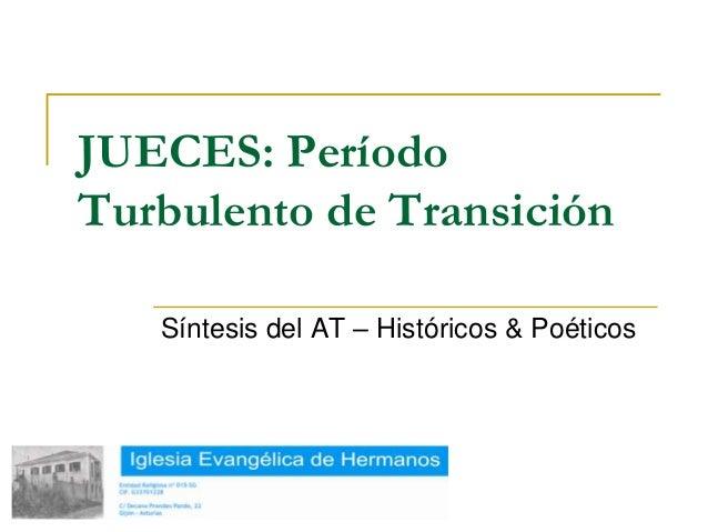 JUECES: PeríodoTurbulento de Transición   Síntesis del AT – Históricos & Poéticos