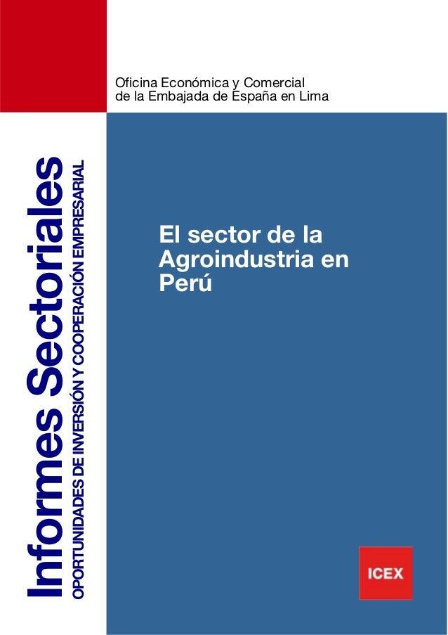 3333InformesSectorialesOPORTUNIDADESDEINVERSIÓNYCOOPERACIÓNEMPRESARIALEl sector de laAgroindustria enPerúOficina Económica...
